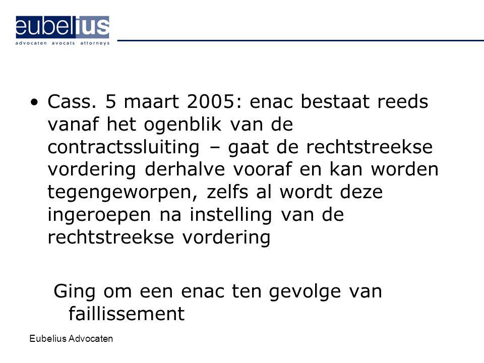 Eubelius Advocaten Cass. 5 maart 2005: enac bestaat reeds vanaf het ogenblik van de contractssluiting – gaat de rechtstreekse vordering derhalve voora
