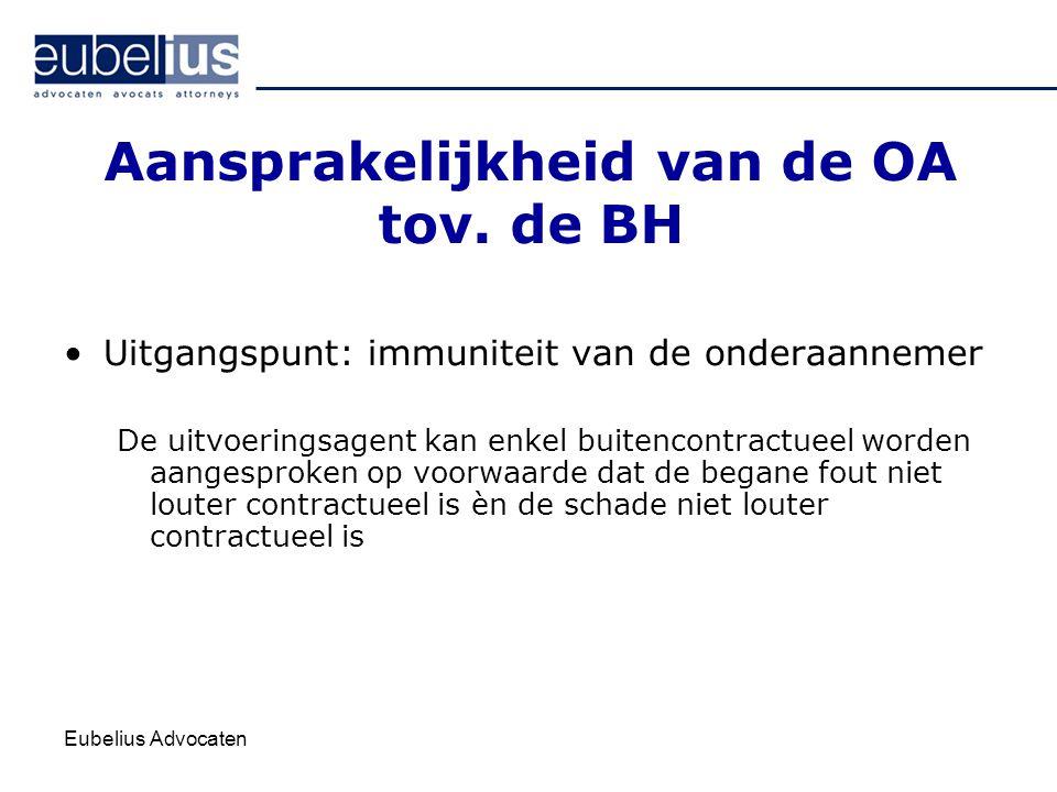 Eubelius Advocaten Aansprakelijkheid van de OA tov. de BH Uitgangspunt: immuniteit van de onderaannemer De uitvoeringsagent kan enkel buitencontractue