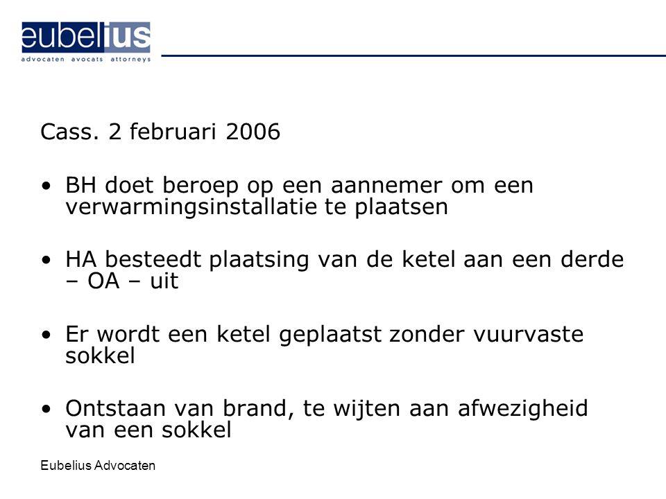 Eubelius Advocaten Cass. 2 februari 2006 BH doet beroep op een aannemer om een verwarmingsinstallatie te plaatsen HA besteedt plaatsing van de ketel a