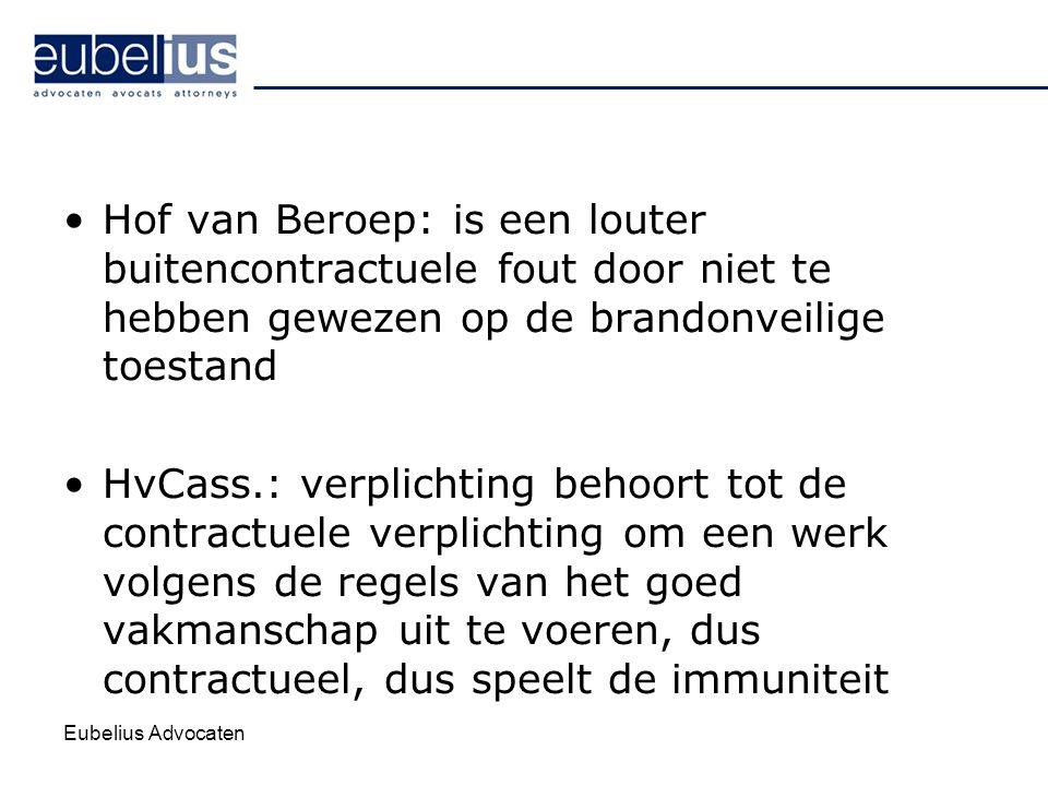Eubelius Advocaten Hof van Beroep: is een louter buitencontractuele fout door niet te hebben gewezen op de brandonveilige toestand HvCass.: verplichti