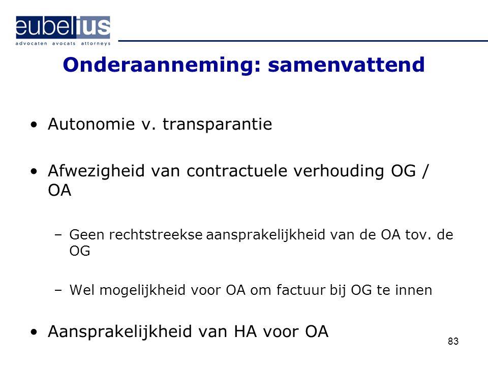 Onderaanneming: samenvattend Autonomie v. transparantie Afwezigheid van contractuele verhouding OG / OA –Geen rechtstreekse aansprakelijkheid van de O