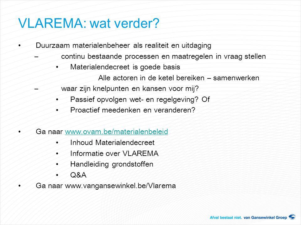 VLAREMA: wat verder? Duurzaam materialenbeheer als realiteit en uitdaging –continu bestaande processen en maatregelen in vraag stellen Materialendecre