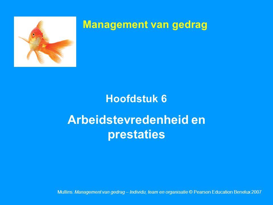 Mullins: Management van gedrag – Individu, team en organisatie © Pearson Education Benelux 2007 Hoofdstuk 6 Arbeidstevredenheid en prestaties Manageme