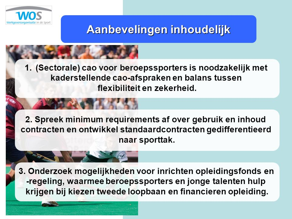 Aanbevelingen inhoudelijk 1.(Sectorale) cao voor beroepssporters is noodzakelijk met kaderstellende cao-afspraken en balans tussen flexibiliteit en ze