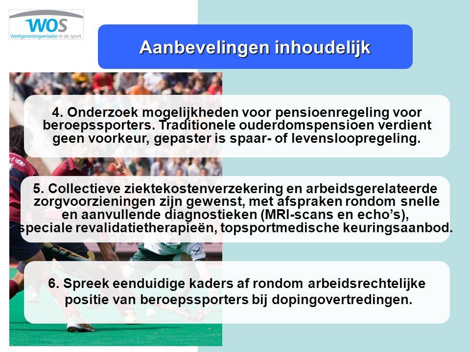 Aanbevelingen inhoudelijk 4. Onderzoek mogelijkheden voor pensioenregeling voor beroepssporters. Traditionele ouderdomspensioen verdient geen voorkeur