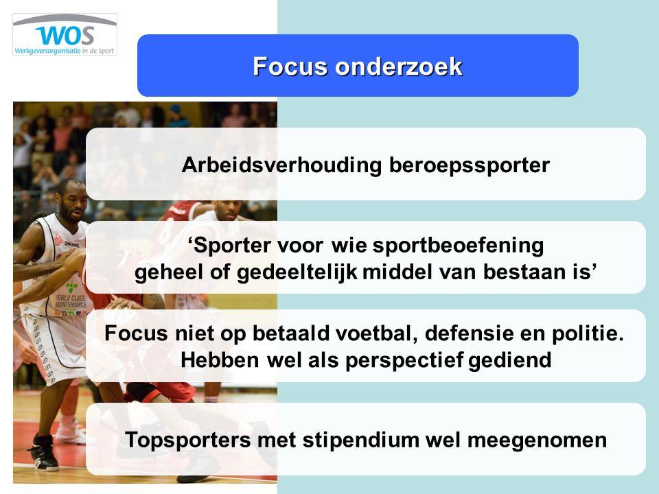 Focus onderzoek Arbeidsverhouding beroepssporter 'Sporter voor wie sportbeoefening geheel of gedeeltelijk middel van bestaan is' Focus niet op betaald