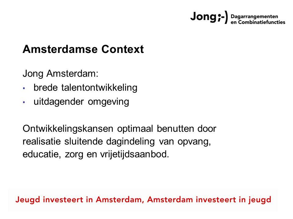 Amsterdamse Context Jong Amsterdam: brede talentontwikkeling uitdagender omgeving Ontwikkelingskansen optimaal benutten door realisatie sluitende dagi