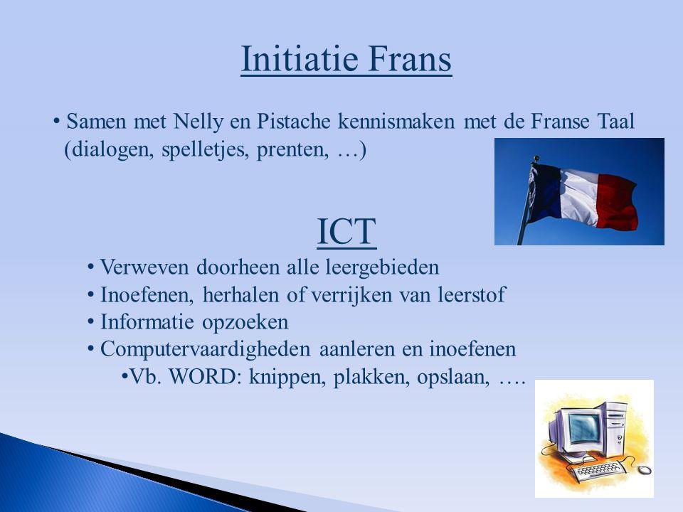 Initiatie Frans Samen met Nelly en Pistache kennismaken met de Franse Taal (dialogen, spelletjes, prenten, …) ICT Verweven doorheen alle leergebieden