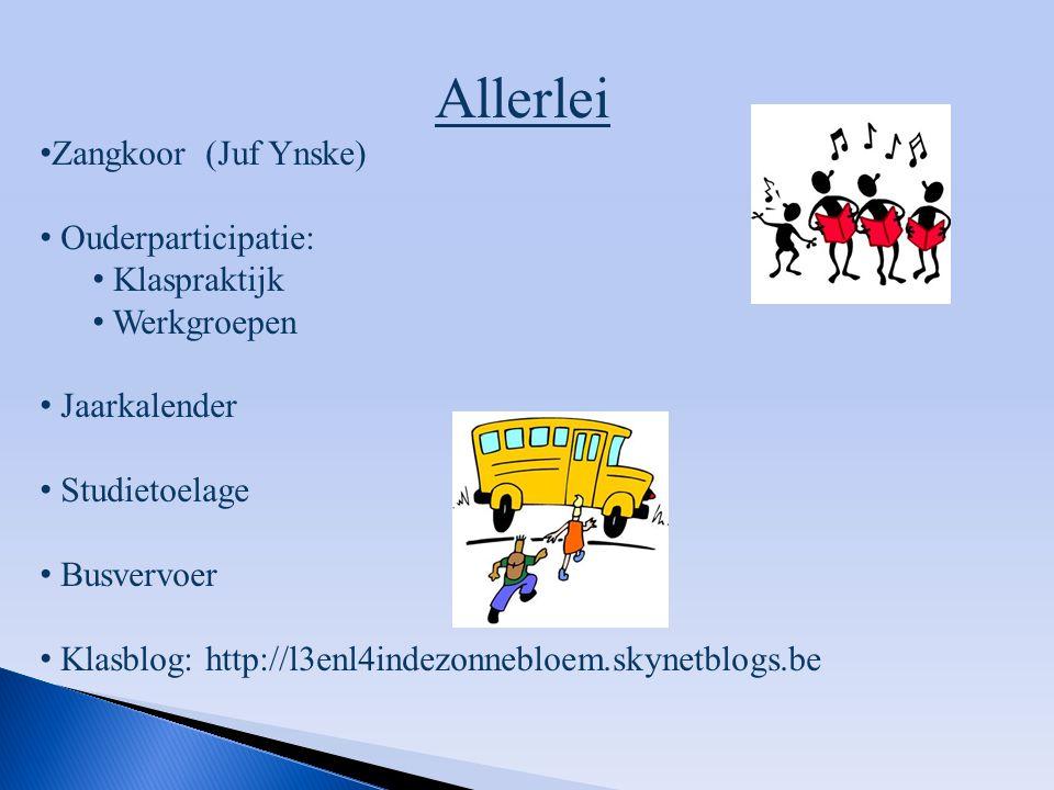 Allerlei Zangkoor (Juf Ynske) Ouderparticipatie: Klaspraktijk Werkgroepen Jaarkalender Studietoelage Busvervoer Klasblog: http://l3enl4indezonnebloem.