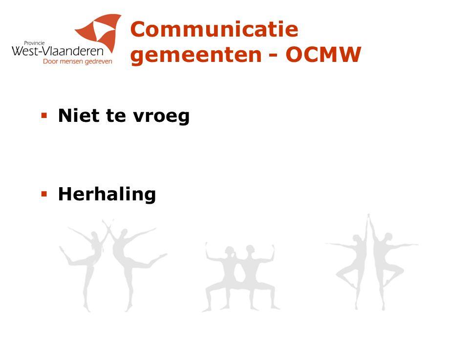 Communicatie gemeenten - OCMW  Niet te vroeg  Herhaling