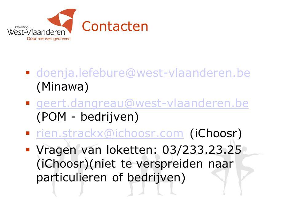 Contacten  doenja.lefebure@west-vlaanderen.be (Minawa) doenja.lefebure@west-vlaanderen.be  geert.dangreau@west-vlaanderen.be (POM - bedrijven) geert