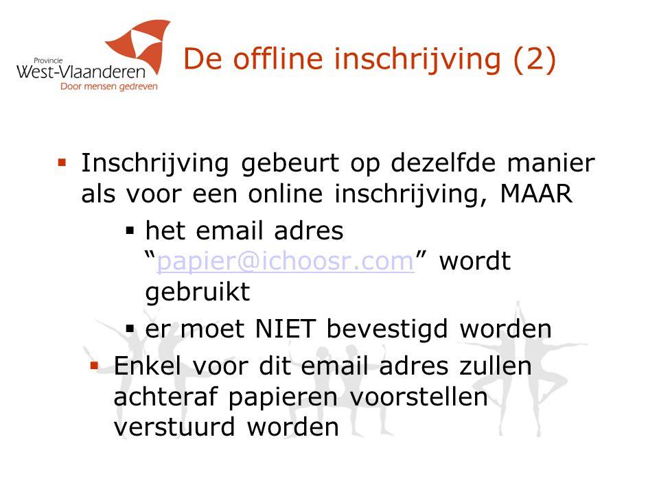 """De offline inschrijving (2)  Inschrijving gebeurt op dezelfde manier als voor een online inschrijving, MAAR  het email adres """"papier@ichoosr.com"""" wo"""