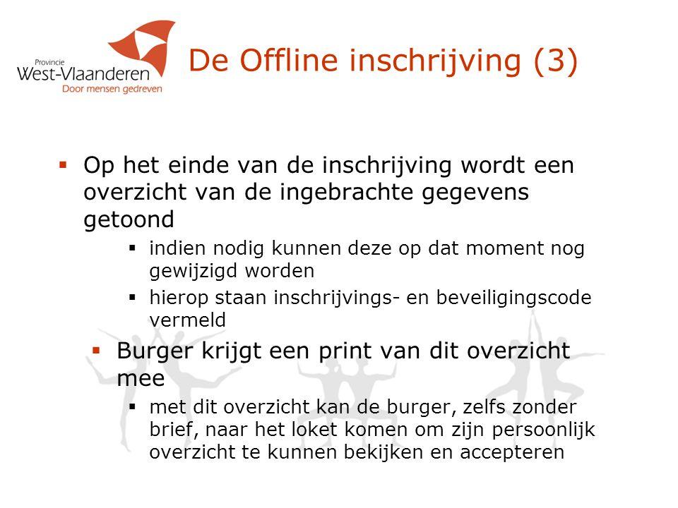 De Offline inschrijving (3)  Op het einde van de inschrijving wordt een overzicht van de ingebrachte gegevens getoond  indien nodig kunnen deze op d
