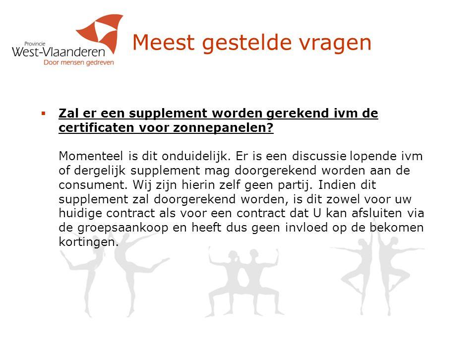 Meest gestelde vragen  Zal er een supplement worden gerekend ivm de certificaten voor zonnepanelen? Momenteel is dit onduidelijk. Er is een discussie