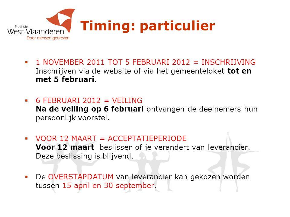 Timing: kleine bedrijven  2 veilingen:  8 februari 2012 : inschrijven tot 5/2/2012  Acceptatieperiode tot 12 maart 2012  Overstapperiode tussen 1/5/2012 en 1/11/2012  6 augustus 2012: inschrijven tot 5/8/2012  Acceptatieperiode tot 16 september 2012  Overstapperiode tussen 1/11/2012 en 30/04/2013