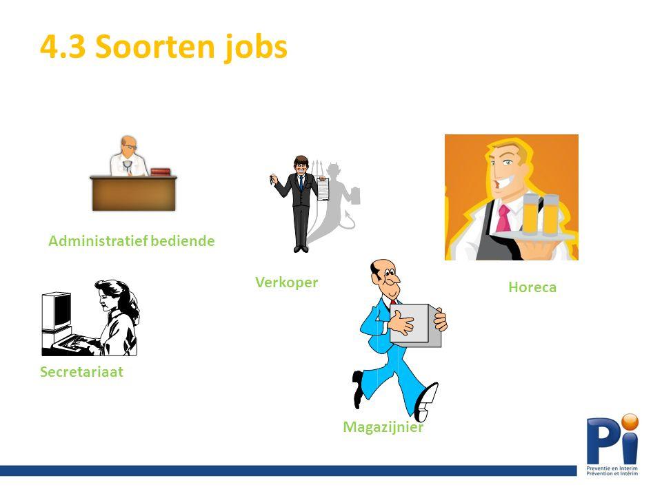 4.3 Soorten jobs Administratief bediende Verkoper Secretariaat Magazijnier Horeca