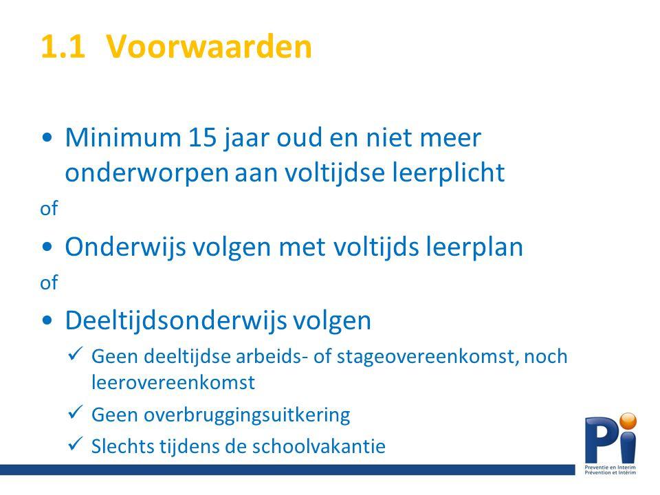 1.1Voorwaarden Minimum 15 jaar oud en niet meer onderworpen aan voltijdse leerplicht of Onderwijs volgen met voltijds leerplan of Deeltijdsonderwijs v