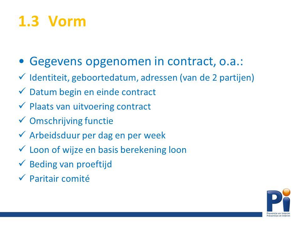 1.3Vorm Gegevens opgenomen in contract, o.a.: Identiteit, geboortedatum, adressen (van de 2 partijen) Datum begin en einde contract Plaats van uitvoer