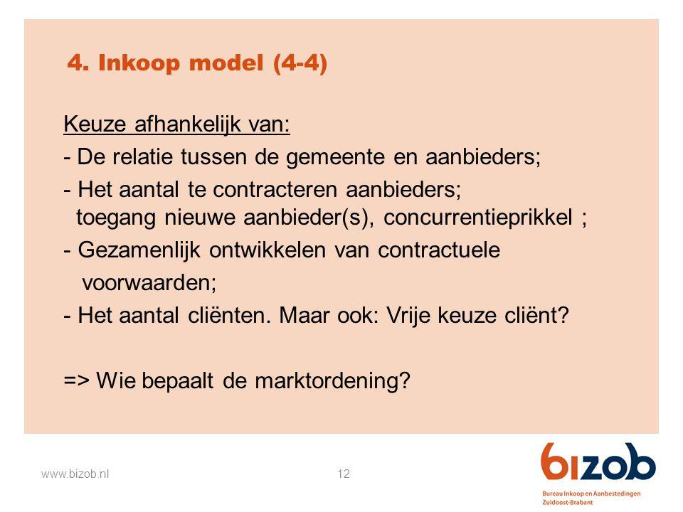 12 4. Inkoop model (4-4) Keuze afhankelijk van: - De relatie tussen de gemeente en aanbieders; - Het aantal te contracteren aanbieders; toegang nieuwe