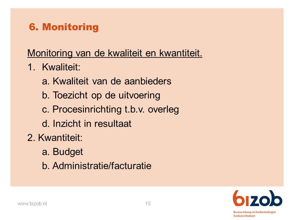 15 6. Monitoring Monitoring van de kwaliteit en kwantiteit. 1.Kwaliteit: a. Kwaliteit van de aanbieders b. Toezicht op de uitvoering c. Procesinrichti