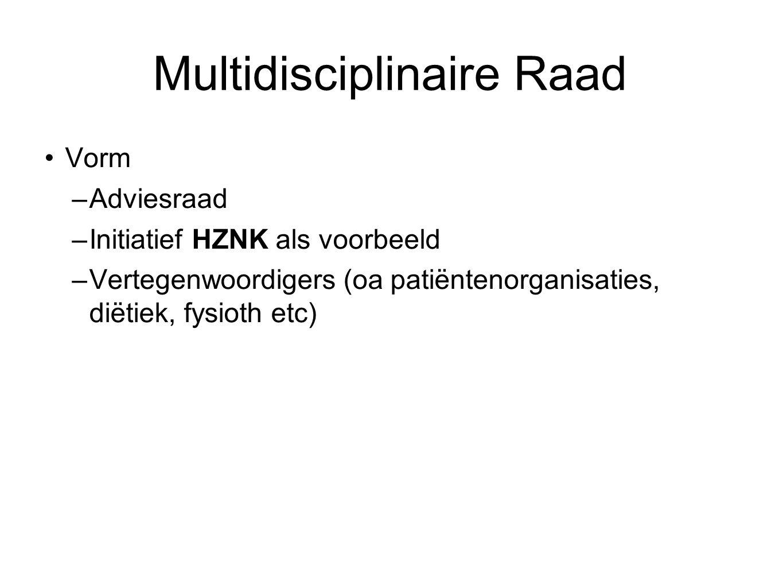 Multidisciplinaire Raad Vorm –Adviesraad –Initiatief HZNK als voorbeeld –Vertegenwoordigers (oa patiëntenorganisaties, diëtiek, fysioth etc)