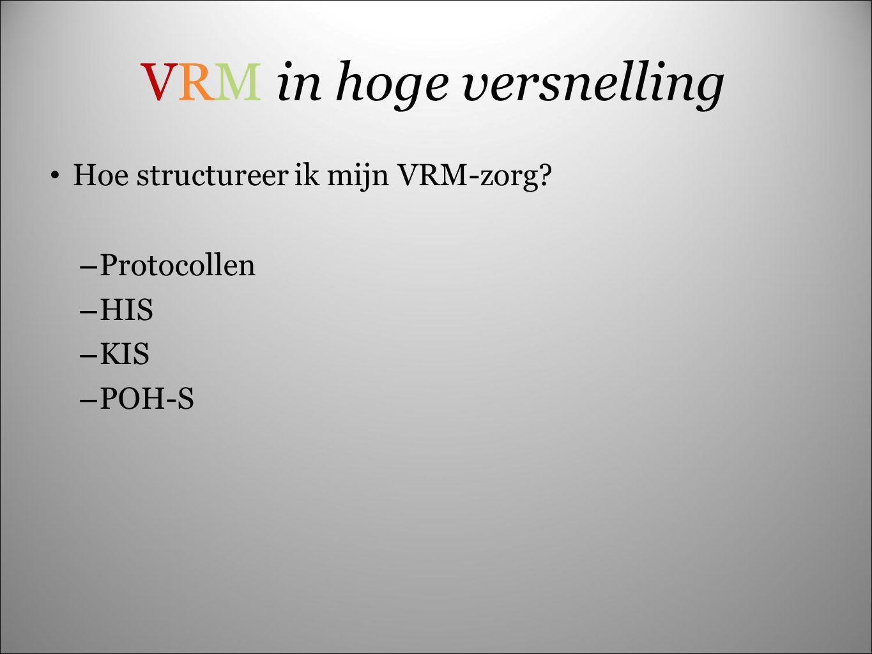 VRM in hoge versnelling Hoe structureer ik mijn VRM-zorg? – Protocollen – HIS – KIS – POH-S