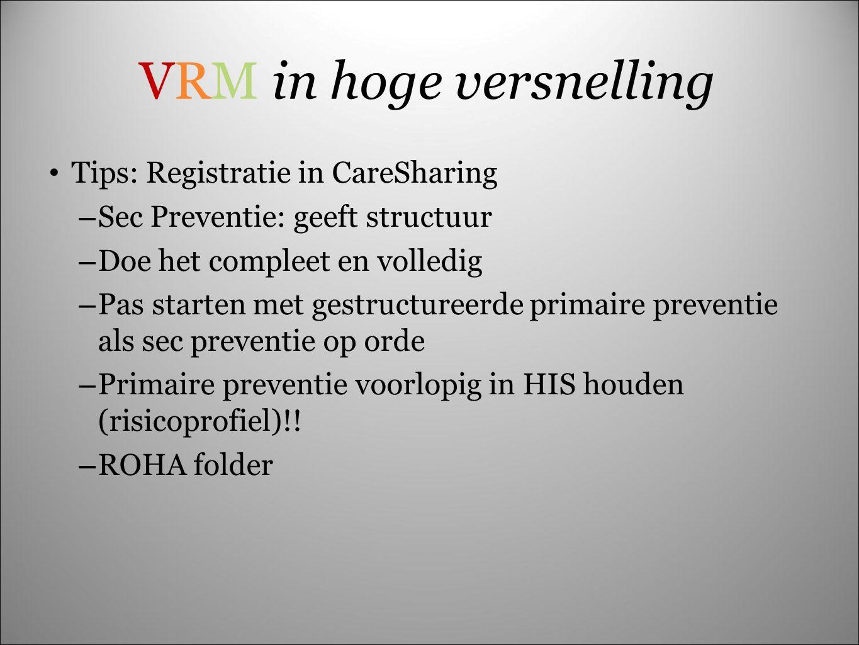 VRM in hoge versnelling Tips: Registratie in CareSharing – Sec Preventie: geeft structuur – Doe het compleet en volledig – Pas starten met gestructure