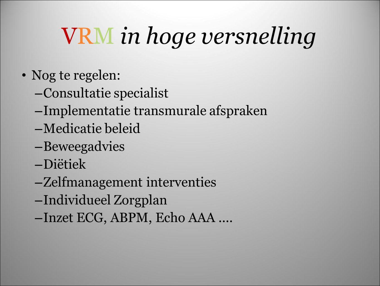 VRM in hoge versnelling Nog te regelen: – Consultatie specialist – Implementatie transmurale afspraken – Medicatie beleid – Beweegadvies – Diëtiek – Z