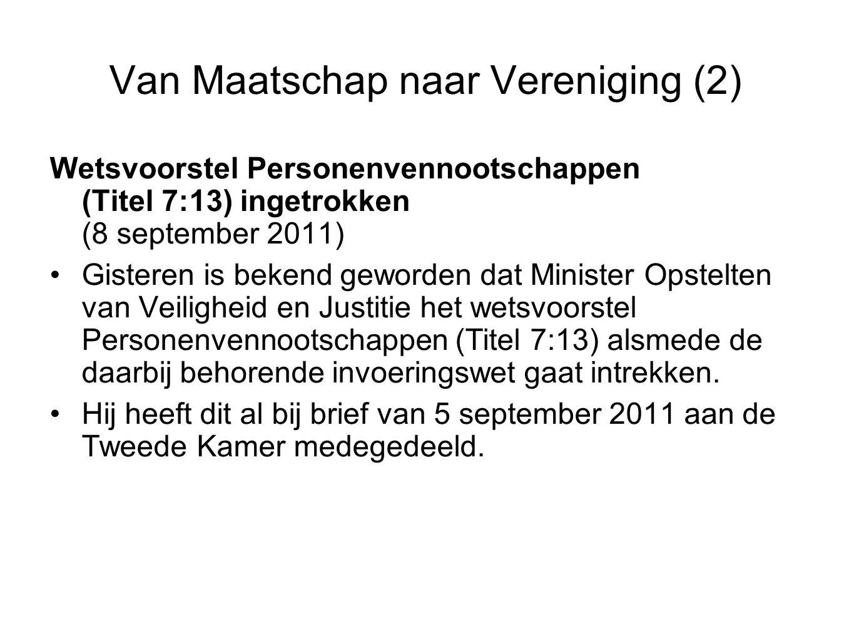 Van Maatschap naar Vereniging (2) Wetsvoorstel Personenvennootschappen (Titel 7:13) ingetrokken (8 september 2011) Gisteren is bekend geworden dat Min