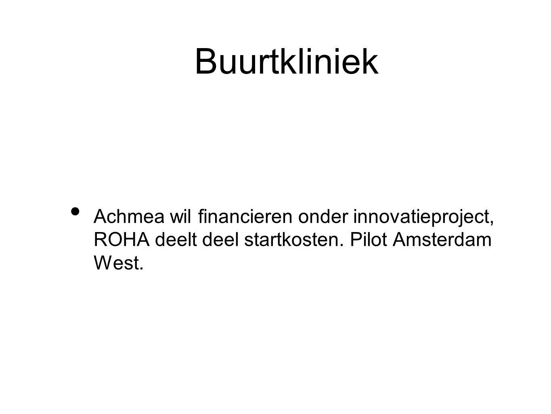 Buurtkliniek Achmea wil financieren onder innovatieproject, ROHA deelt deel startkosten. Pilot Amsterdam West.