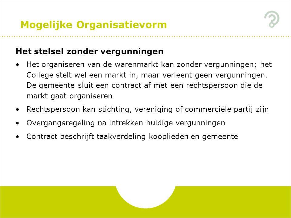 Mogelijke Organisatievorm Het stelsel zonder vergunningen Het organiseren van de warenmarkt kan zonder vergunningen; het College stelt wel een markt in, maar verleent geen vergunningen.