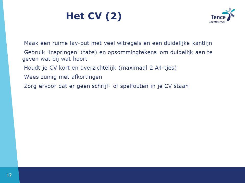 12 Het CV (2) Maak een ruime lay-out met veel witregels en een duidelijke kantlijn Gebruik 'inspringen' (tabs) en opsommingtekens om duidelijk aan te
