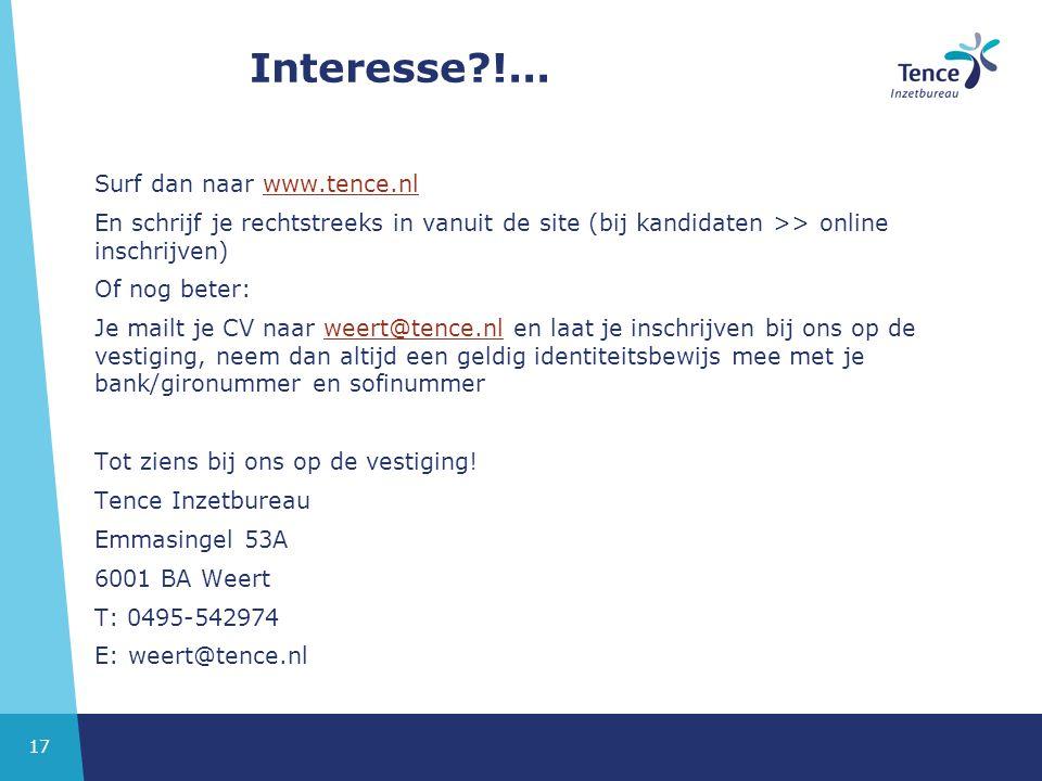 17 Interesse?!... Surf dan naar www.tence.nlwww.tence.nl En schrijf je rechtstreeks in vanuit de site (bij kandidaten >> online inschrijven) Of nog be