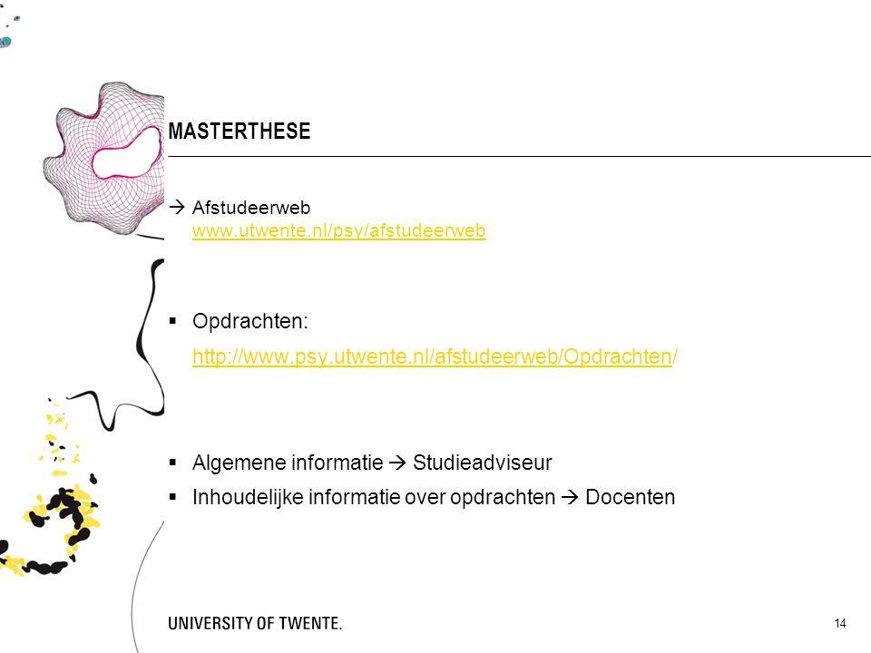 14 MASTERTHESE  Afstudeerweb www.utwente.nl/psy/afstudeerweb  Opdrachten: http://www.psy.utwente.nl/afstudeerweb/Opdrachtenhttp://www.psy.utwente.nl