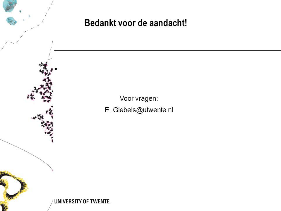 Voor vragen: E. Giebels@utwente.nl Bedankt voor de aandacht!