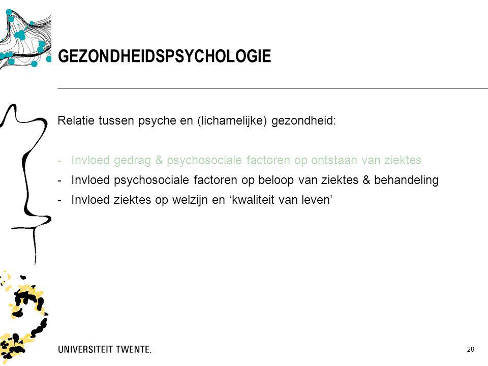 28 Relatie tussen psyche en (lichamelijke) gezondheid: -Invloed gedrag & psychosociale factoren op ontstaan van ziektes -Invloed psychosociale factore
