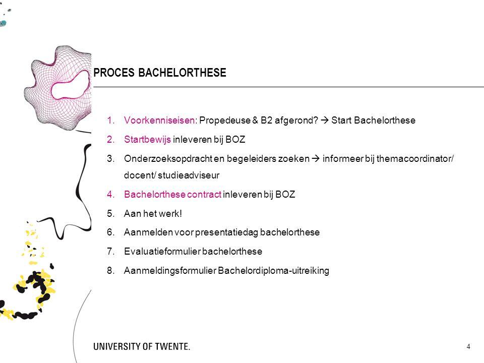 4 PROCES BACHELORTHESE 1.Voorkenniseisen: Propedeuse & B2 afgerond?  Start Bachelorthese 2.Startbewijs inleveren bij BOZ 3.Onderzoeksopdracht en bege
