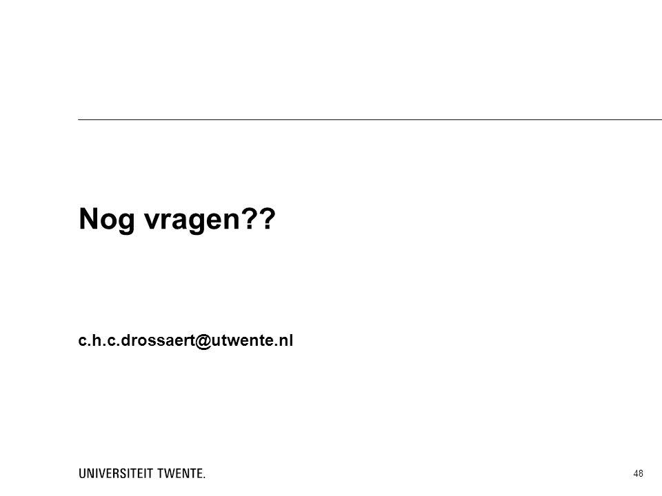 48 Nog vragen?? c.h.c.drossaert@utwente.nl