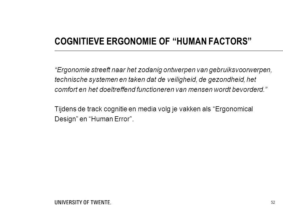 """52 COGNITIEVE ERGONOMIE OF """"HUMAN FACTORS"""" """"Ergonomie streeft naar het zodanig ontwerpen van gebruiksvoorwerpen, technische systemen en taken dat de v"""