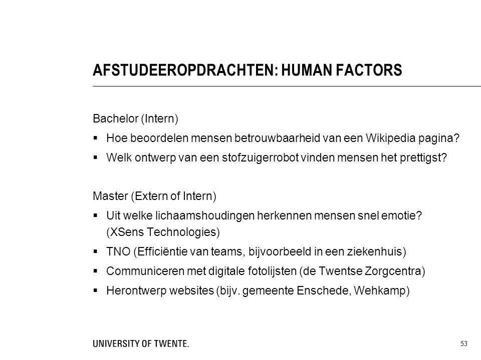 53 AFSTUDEEROPDRACHTEN: HUMAN FACTORS Bachelor (Intern)  Hoe beoordelen mensen betrouwbaarheid van een Wikipedia pagina?  Welk ontwerp van een stofz