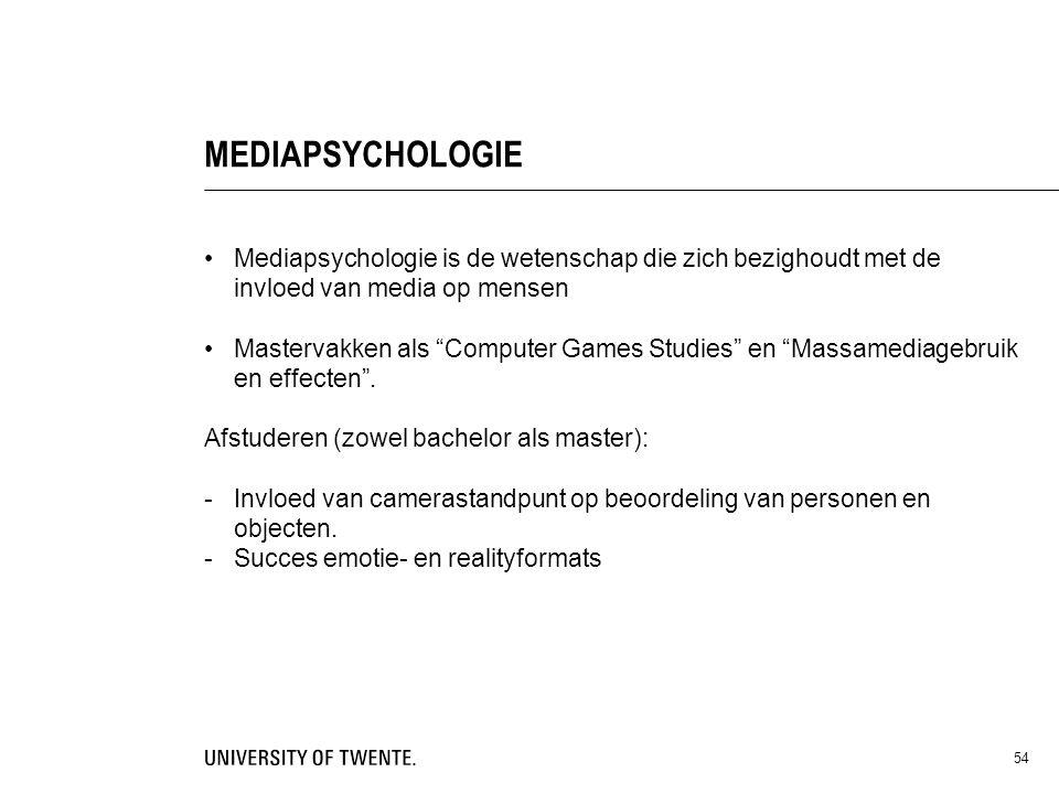 """54 MEDIAPSYCHOLOGIE Mediapsychologie is de wetenschap die zich bezighoudt met de invloed van media op mensen Mastervakken als """"Computer Games Studies"""""""