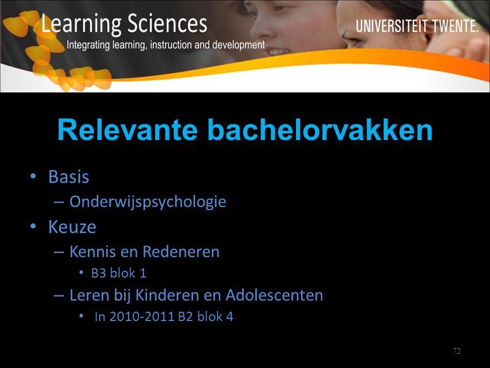 72 Relevante bachelorvakken Basis – Onderwijspsychologie Keuze – Kennis en Redeneren B3 blok 1 – Leren bij Kinderen en Adolescenten In 2010-2011 B2 bl