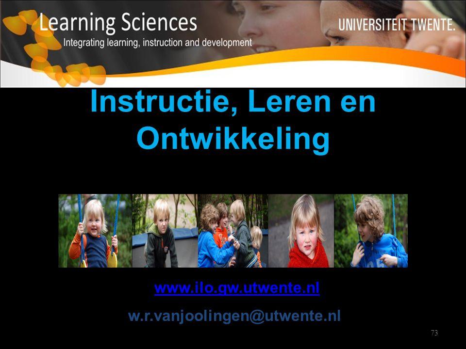 73 Instructie, Leren en Ontwikkeling www.ilo.gw.utwente.nl w.r.vanjoolingen@utwente.nl
