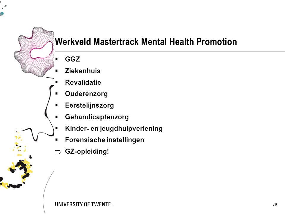 78 Werkveld Mastertrack Mental Health Promotion  GGZ  Ziekenhuis  Revalidatie  Ouderenzorg  Eerstelijnszorg  Gehandicaptenzorg  Kinder- en jeug