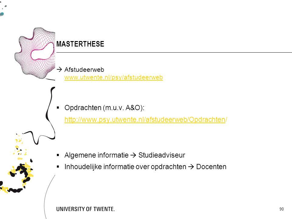 90 MASTERTHESE  Afstudeerweb www.utwente.nl/psy/afstudeerweb  Opdrachten (m.u.v. A&O): http://www.psy.utwente.nl/afstudeerweb/Opdrachtenhttp://www.p