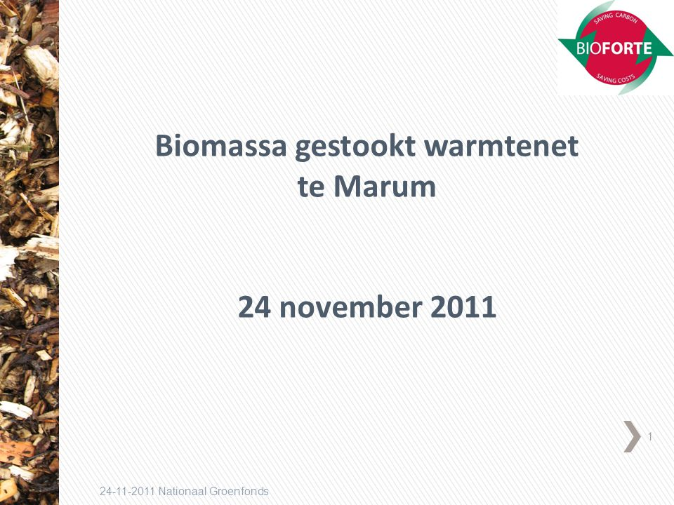 1 24-11-2011 Nationaal Groenfonds Biomassa gestookt warmtenet te Marum 24 november 2011