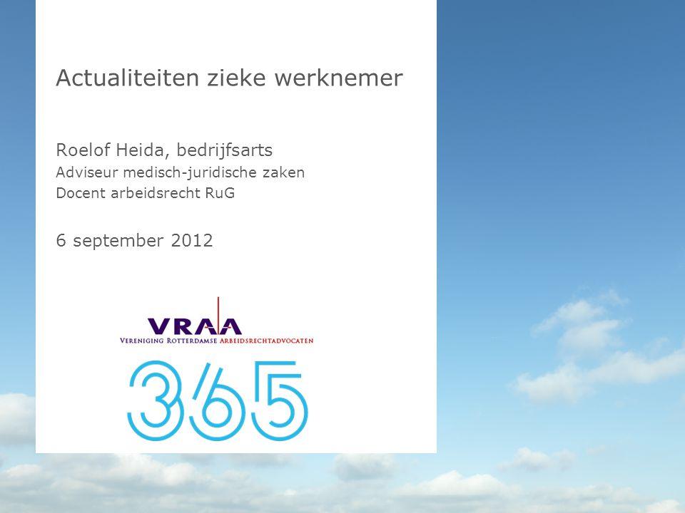 Actualiteiten zieke werknemer Roelof Heida, bedrijfsarts Adviseur medisch-juridische zaken Docent arbeidsrecht RuG 6 september 2012