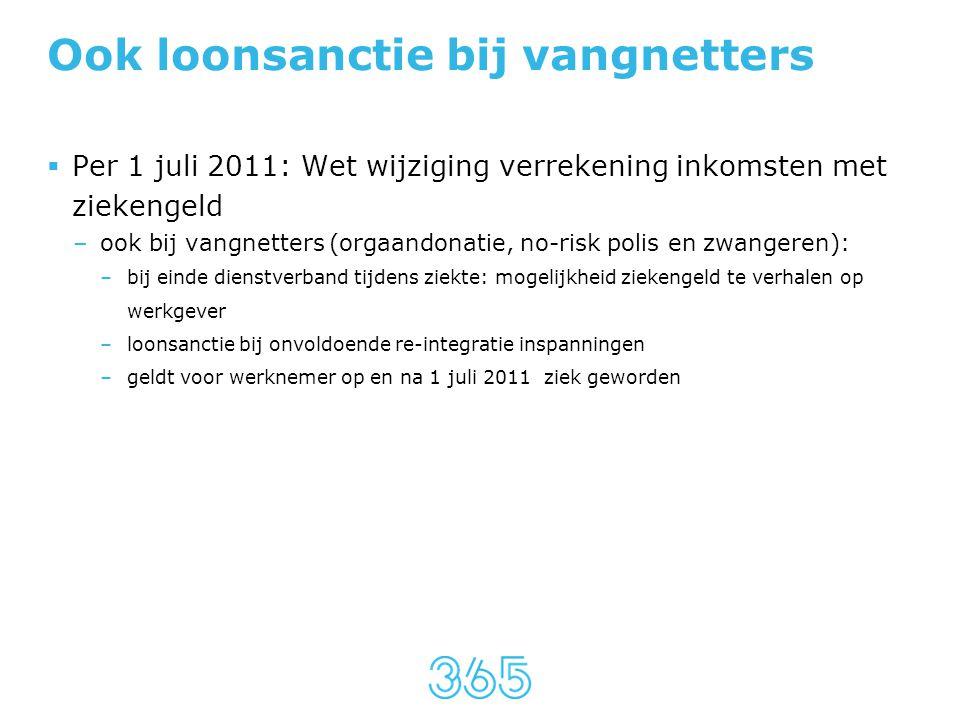 Ook loonsanctie bij vangnetters  Per 1 juli 2011: Wet wijziging verrekening inkomsten met ziekengeld –ook bij vangnetters (orgaandonatie, no-risk pol
