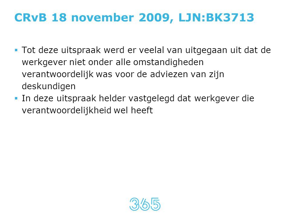 CRvB 18 november 2009, LJN:BK3713  Tot deze uitspraak werd er veelal van uitgegaan uit dat de werkgever niet onder alle omstandigheden verantwoordeli