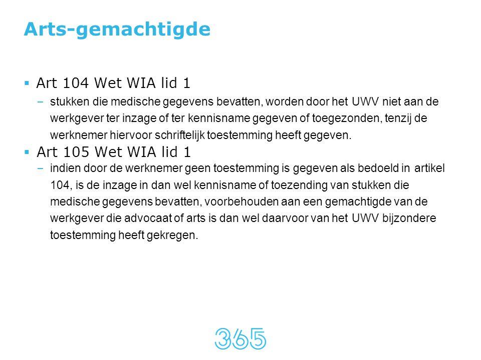 Arts-gemachtigde  Art 104 Wet WIA lid 1 – stukken die medische gegevens bevatten, worden door het UWV niet aan de werkgever ter inzage of ter kennisn